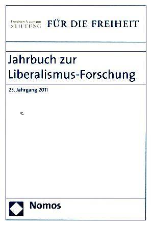 Jahrbuch zur Liberalismus-Forschung 2011: 23. Jahrgang 2011. Themenschwerpunkt