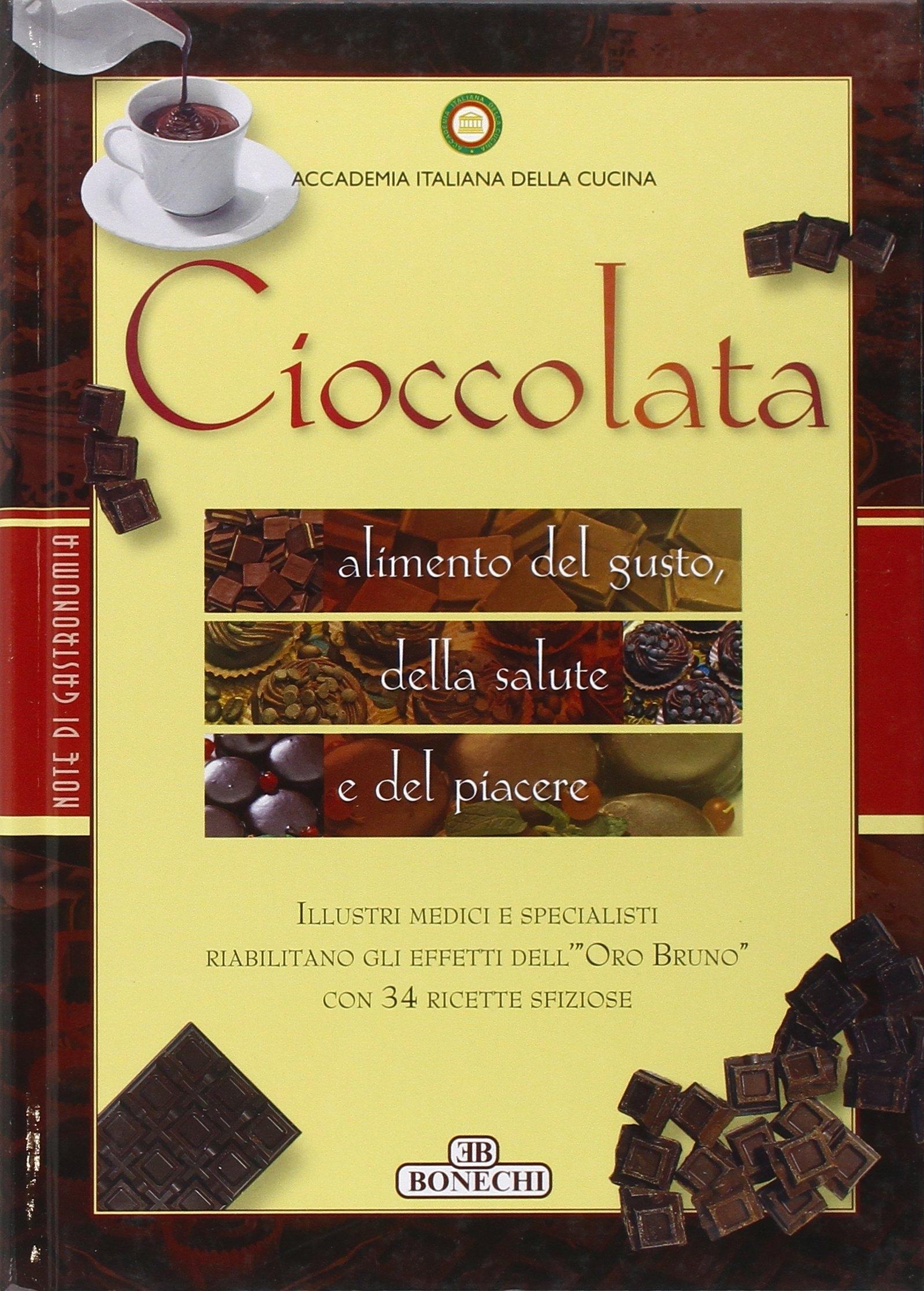 Cioccolata. Alimento del gusto, della salute e del piacere - Accademia Italiana Della Cucina