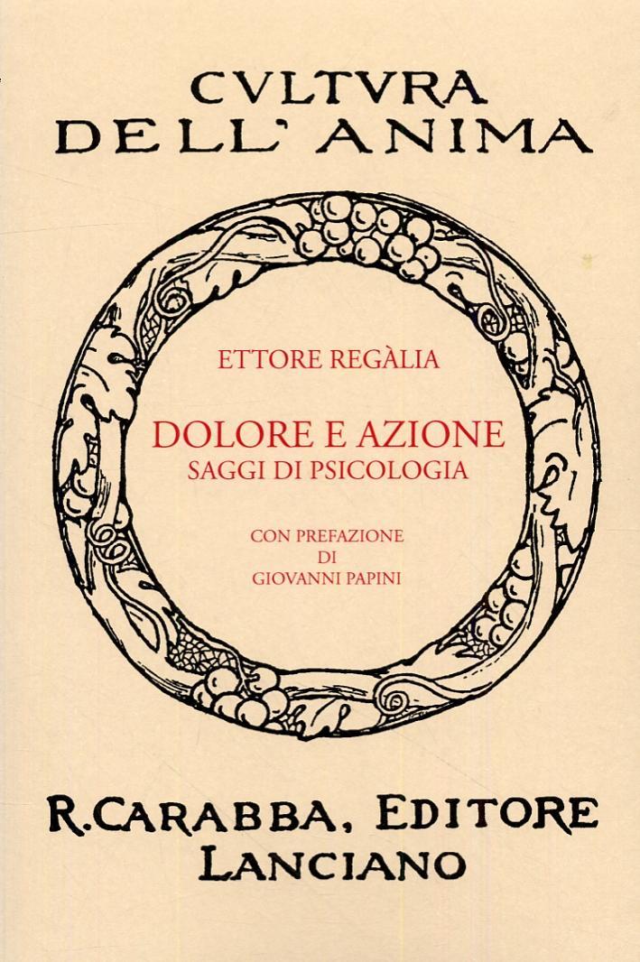 Dolore e Azione. Saggi di Psicologia. [Ristampa Anastatica dell'Edizione Originale] - Regàlia, Ettore