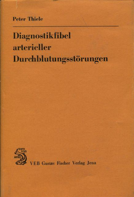 Diagnostikfibel arterieller Durchblutungsstörungen: Thiele, Peter:
