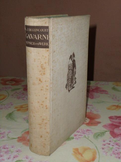 Gavarni - Der Mensch und das Werk: Goncourt, E. u.