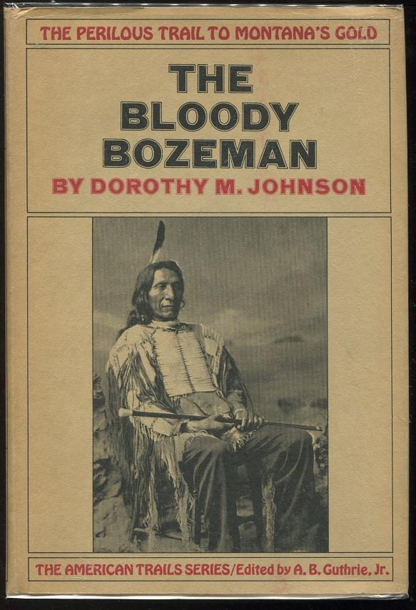 The Bloody Bozeman; The Perilous Trail to: Johnson, Dorothy M.