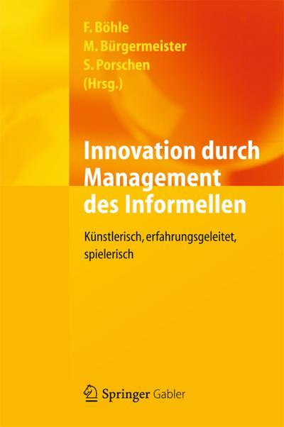 Innovation durch Management des Informellen : Künstlerisch, erfahrungsgeleitet, spielerisch - Fritz Böhle