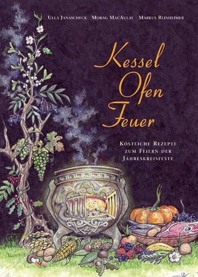 Kessel-Ofen-Feuer : Köstliche Rezepte zum Feiern der: Ulla Janascheck