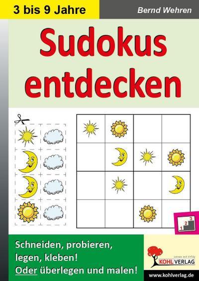 Sudokus entdecken in Kindergarten & Grundschule : Schneiden, probieren, legen, kleben! Oder überlegen und malen!. 56 Kopiervorlagen mit Lösungen - Bernd Wehren