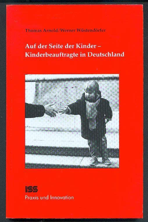 Auf der Seite der Kinder : Kinderbeauftragte in Deutschland. - Arnold, Thomas und Werner Wüstendorfer