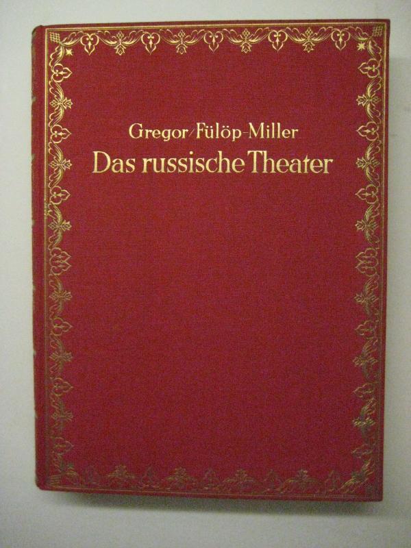 Das russische Theater. Sein Wesen und seine: Gregor, J. u.