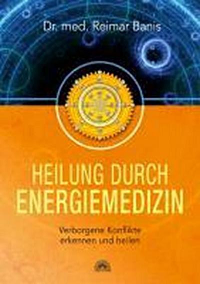 Heilung durch Energiemedizin : Verborgene Konflikte erkennen: Reimar Banis