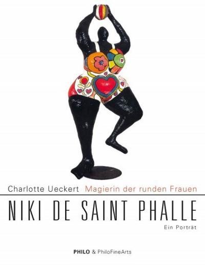 Magierin der runden Frauen. Niki de Saint Phalle : Ein Porträt - Charlotte Ueckert