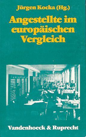 Angestellte im europäischen Vergleich. Die Herausbildung angestellter: Kocka, Jürgen (Hg.):