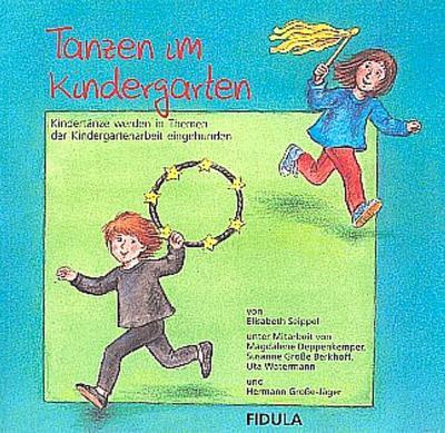 Tanzen im Kindergarten : Kindertänze werden in: Elisabeth Seippel