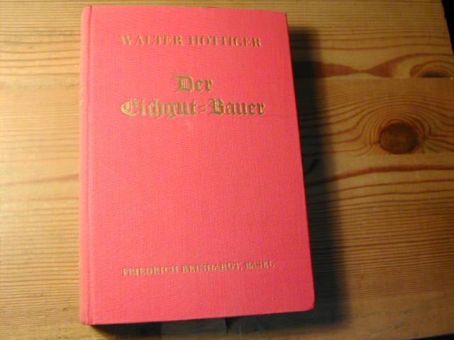 Der Eichgut-Bauer. Erzählung: Walter Hottiger