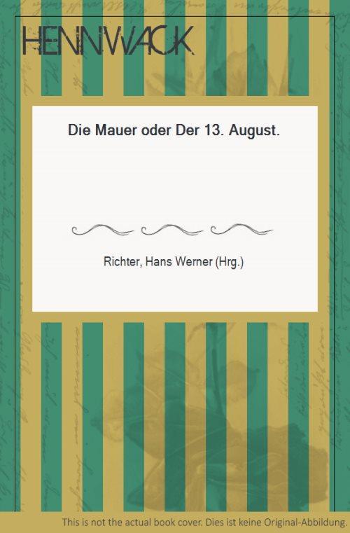 Die Mauer oder Der 13. August.: Richter, Hans Werner