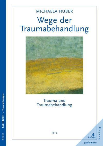 Trauma und Traumabehandlung 2. Wege der Traumabehandlung: Michaela Huber