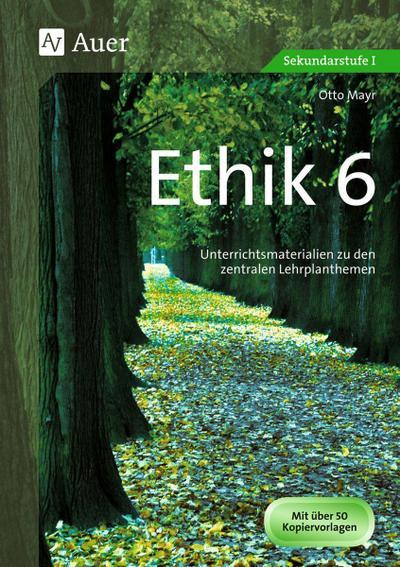 Ethik Klasse 6 : Unterrichtsmaterialien zu den zentralen Lehrplanthemen - Otto Mayr