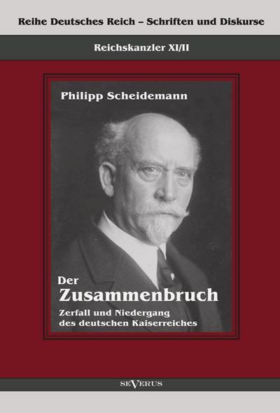 Reichskanzler Philipp Scheidemann - Der Zusammenbruch. Zerfall: Philipp Scheidemann