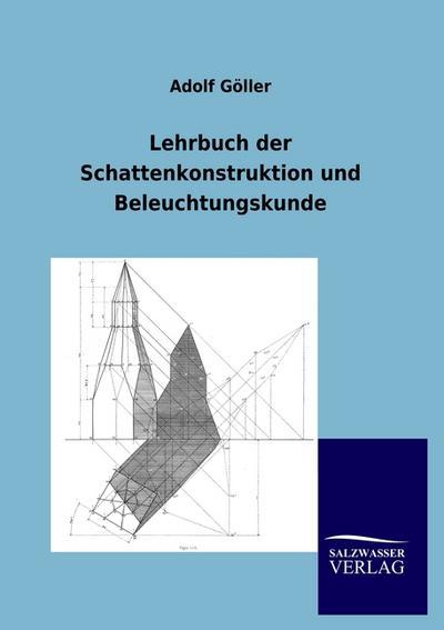Lehrbuch der Schattenkonstruktion und Beleuchtungskunde: Adolf Göller