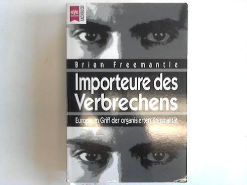 Importeure des Verbrechens. Europa im Griff der: Freemantle, Brian