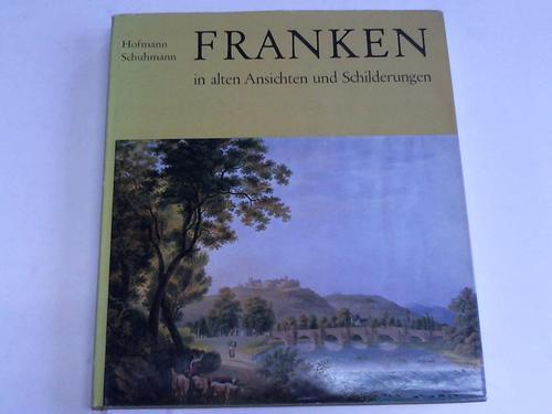 Franken in alten Ansichten und Schilderungen: Franken - Hofmann,