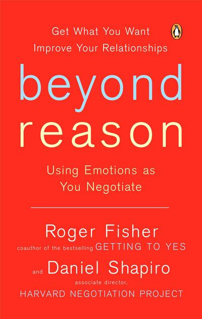 Beyond Reason : Using Emotions as You: Roger Fisher