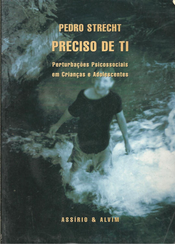 PRECISO DE TI. PERTURBAÇÕES PSICOSSOCIAIS EM CRIANÇAS E ADOLESCENTES - STRECHT, Pedro