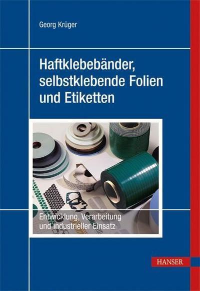 Haftklebebänder, selbstklebende Folien und Etiketten : Entwicklung,: Georg Krüger