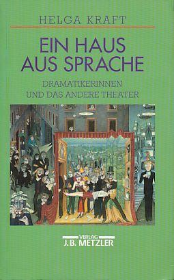 Ein Haus aus Sprache. Dramatikerinnen und das andere Theater. - Kraft, Helga W.