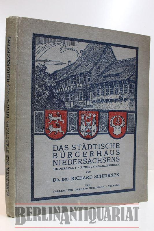 Das Städtische Bürgerhaus Niedersachsens. Duderstadt - Einbeck: Scheibner, Richard: