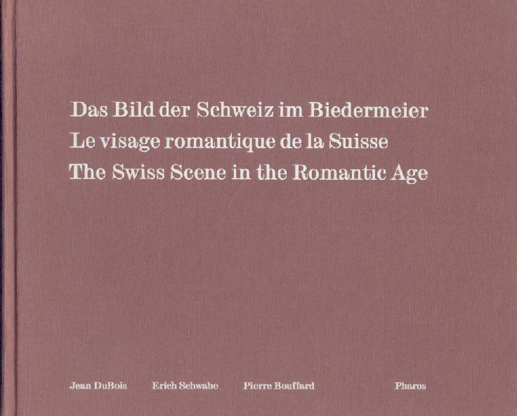 Das Bild der Schweiz im Biedermeier. Le: Dubois, Jean