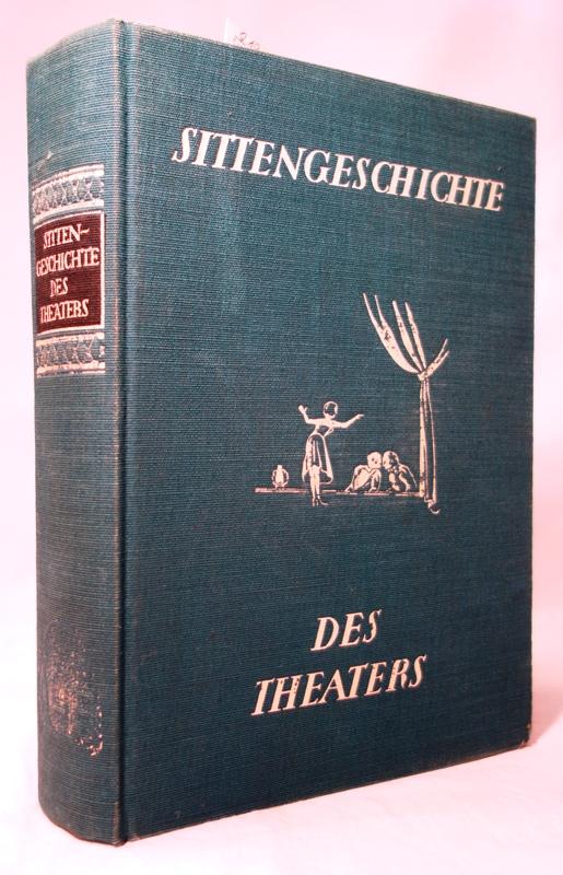 Sittengeschichte des Theaters. Eine Darstellung des Theaters,: Schidrowitz, Leo (Hrsg.):