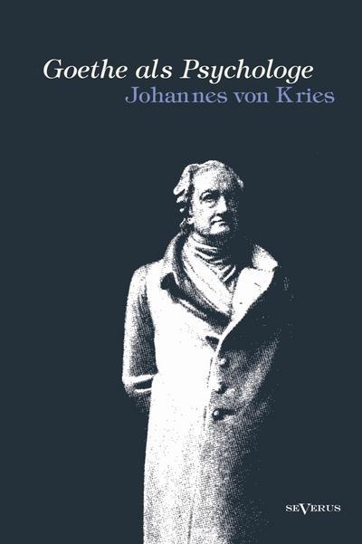 Goethe als Psychologe. Johann Wolfgang von Goethe: Johannes von Kries