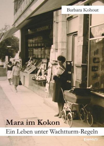 Mara im Kokon : Ein Leben unter Wachtturm-Regeln - Barbara Kohout