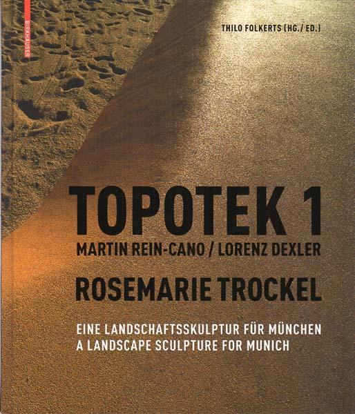 Topotek 1 / Martin Rein-Cano, Lorenz Dexler. Eine Landschaftsskulptur für München / A Landscape Sculpture for Munich. - Trockel, Rosemarie - Thilo Folkerts [Herausgaber]