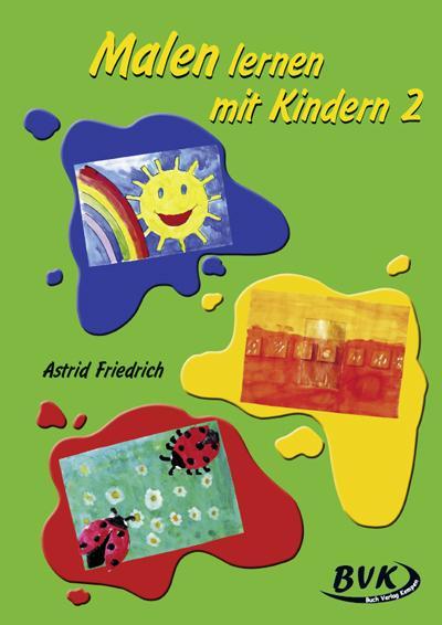 Malen lernen mit Kindern 2 - Astrid Friedrich