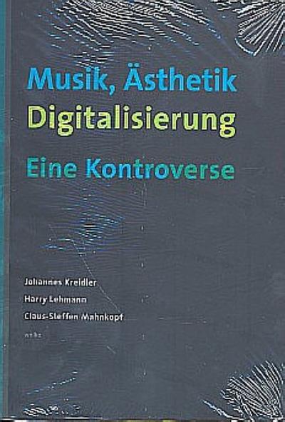 Musik, Ästhetik, Digitalisierung : Eine Kontroverse - Johannes Kreidler