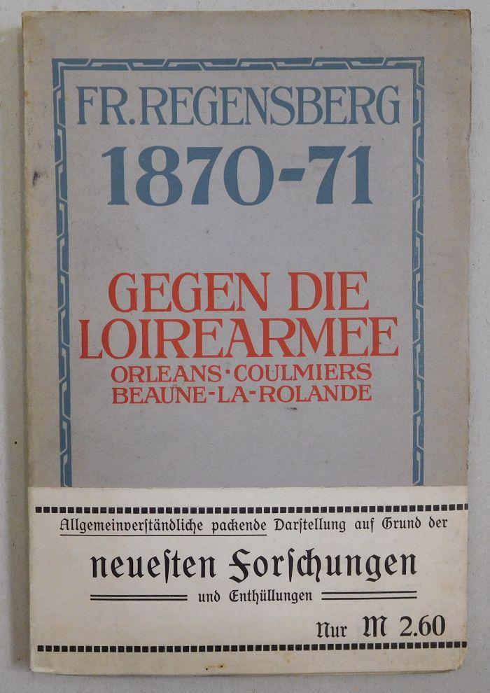 1870/71. Gegen die Loirearmee. Orleans, Coulmiers, Beaune,: Regensberg, Friedrich