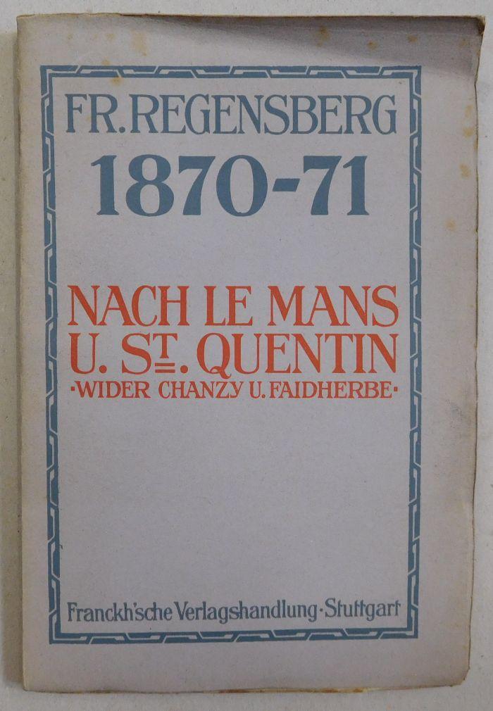 1870/71. Nach Le Mans u. St. Quentin.: Regensberg, Friedrich