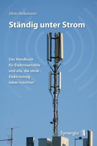 Ständig unter Strom : Das Handbuch für Elektrosensible und alle, die ohne Elektrosmog leben möchten - Silvio Hellemann