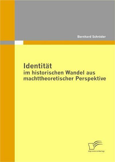 Identität im historischen Wandel aus machttheoretischer Perspektive - Bernhard Schröder