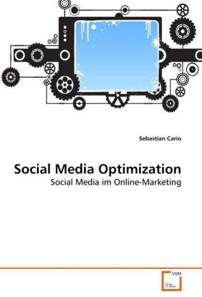Social Media Optimization : Social Media im Online-Marketing - Sebastian Cario