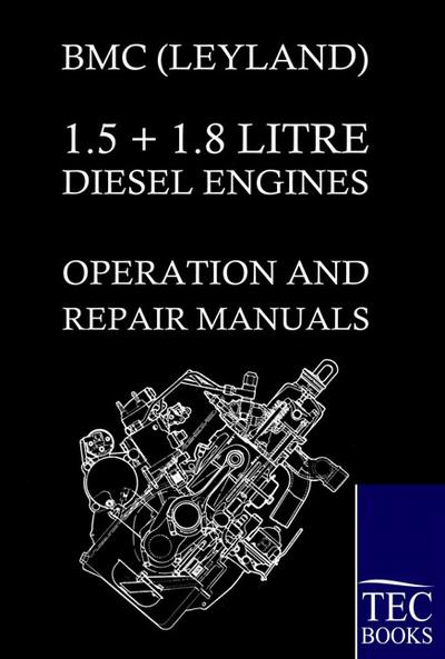BMC (LEYLAND) 1.5 + 1.8 LITRE DIESEL ENGINES OPERATION AND REPAIR MANUALS - Bmc