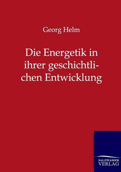 Die Energetik in ihrer geschichtlichen Entwicklung: Georg Helm