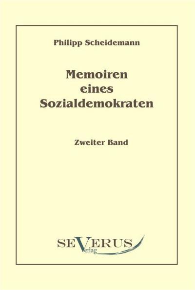 Memoiren eines Sozialdemokraten, Zweiter Band: Philipp Scheidemann