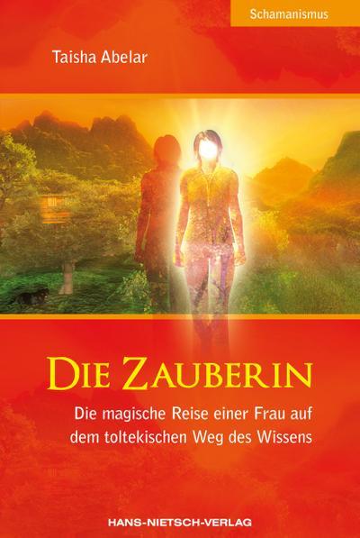 Die Zauberin : Die magische Reise einer: Taisha Abelar