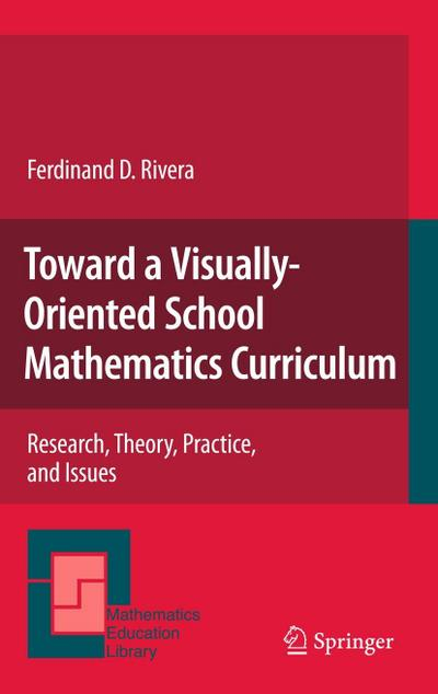 Toward a Visually-Oriented School Mathematics Curriculum : Research, Theory, Practice, and Issues - Ferdinand Rivera