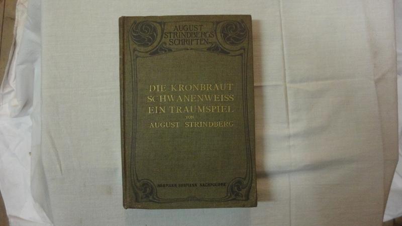 Die Kronbraut. Schwanenweiss. Ein Traumspiel: Strindberg August