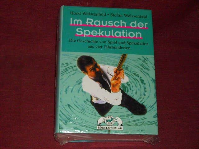 Im Rausch der Spekulation.: Horst Weissenfeld; Stefan