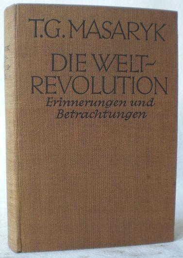 Die Weltrevolution. Erinnerungen und Betrachtungen 1914-18. Deutsch: Masaryk, Thomas G.