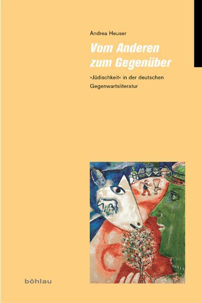 Vom Anderen zum Gegenüber : »Jüdischkeit« in der deutschen Gegenwartsliteratur - Andrea Heuser