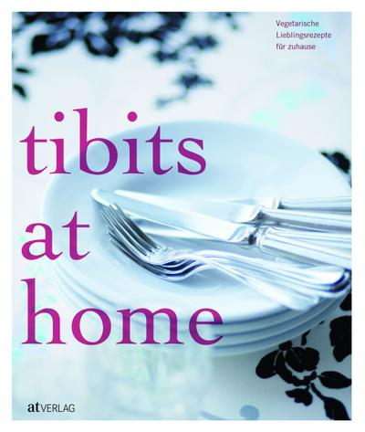 tibits at home : Vegetarische Lieblingsrezepte für zuhause - Annette Gröbly